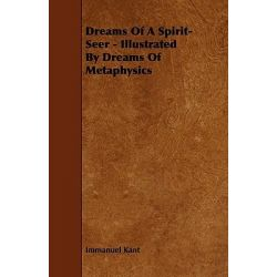 Dreams of a Spirit-Seer - Illustrated by Dreams of Metaphysi by Immanuel Kant, 9781443774888.
