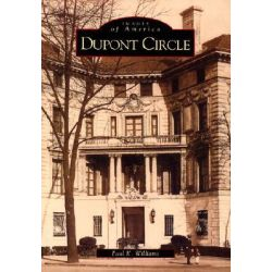 DuPont Circle, Images of America (Arcadia Publishing) by Paul Williams, 9780738506333.