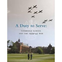 Duty to Serve, Tonbridge School and the 1939-45 War by David Walsh, 9781906507602.