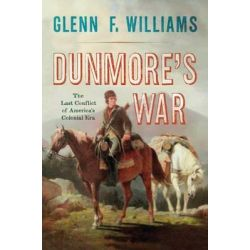 Dunmore's War, The Last Conflict of America's Colonial Era by Glenn F. Williams, 9781594161667.