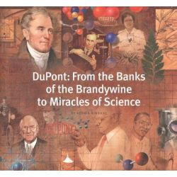 DuPont, From the Banks of the Brandywine to Miracles of Science by Adrian Kinnane, 9780801870590.