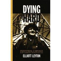 Dying Hard, Industrial Carnage in St. Lawrence, Newfoundland by Elliott Leyton, 9780973027143.