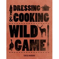 Dressing & Cooking Wild Game, Complete Meat by Teresa Marrone, 9780760347195.