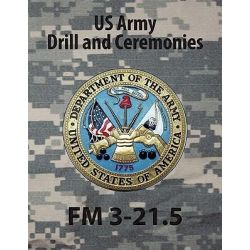 Drill and Ceremonies FM 3-21.5 (FM 22-5) by U S Army, 9781936800025.