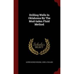 Drilling Wells in Oklahoma by the Mud-Laden Fluid Method by Alfred George Heggem, 9781298846723.