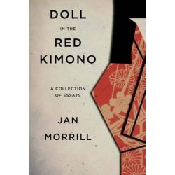 Doll in the Red Kimono, A Collection of Essays by Jan Morrill, 9781484058848.