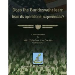 Does the Bundeswehr Learn from Its Operational Experiences? by German Army Maj Daniels, 9781479286751.