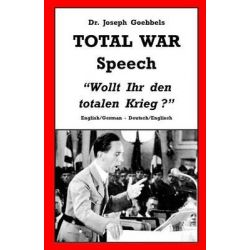 "Dr. Joseph Goebbels Total War Speech, ""Wollt Ihr Den Totalen Krieg?"" English/German - Deutsch/Englisch by Dr Joseph Goebbels, 9781530965557."