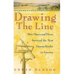 Drawing the Line, How Mason and Dixon Surveyed the Most Famous Border in America by Edwin Danson, 9780471385028.