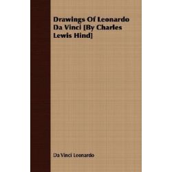 Drawings of Leonardo Da Vinci £By Charles Lewis Hind] by Da Vinci Leonardo, 9781408659397.