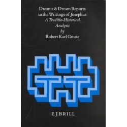 Dreams and Dream Reports in the Writings of Josephus, A Traditio-Historical Analysis by Robert Gnuse, 9789004106161.