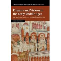 Dreams and Visions in the Early Middle Ages, The Reception and Use of Patristic Ideas, 400-900 by Jesse Keskiaho, 9781107082137.