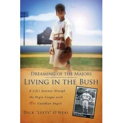 Dreaming of the Majors - Living in the Bush by Dick Lefty O'Neal, 9781632322449.