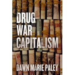 Drug War Capitalism by Dawn Marie Paley, 9781849351935.