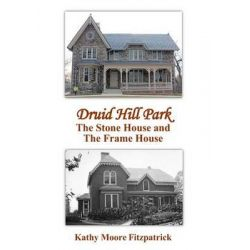 Druid Hill Park, The Stone House and the Frame House by Kathy Moore Fitzpatrick, 9781523243860.