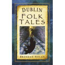 Dublin Folk Tales, Folk Tales: United Kingdom by Brendan Nolan, 9781845887285.