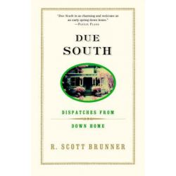 Due South, Dispatches from Down Home by R Scott Brunner, 9780375757679.
