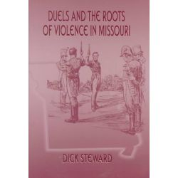 Duels and the Roots of Violence in Missouri by Dick Steward, 9780826212849.
