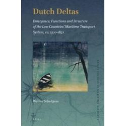 Dutch Deltas, Emergence, Functions and Structure of the Low Countries' Maritime Transport System, CA. 1300-1850 by Werner Scheltjens, 9789004273061.
