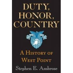 Duty, Honor, Country, A History of West Point by Stephen E. Ambrose, 9780801862939.