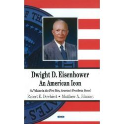 Dwight D. Eisenhower, An American Icon by Robert E. Dewhirst, 9781611228144.
