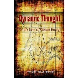 Dynamic Thought or the Law of Vibrant Energy by William Walker Atkinson, 9781495310034.