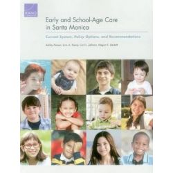 Early and School-Age Care in Santa Monica, Current System, Policy Options, and Recommendations by Ashley Pierson, 9780833085962.