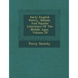 Early English Poetry, Ballads, and Popular Literature of the Middle Ages, Volume 29 by Percy Society, 9781288167784.