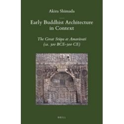 Early Buddhist Architecture in Context, The Great Stupa at Amaravati (Ca. 300 Bc e-300 Ce) by Akira Shimada, 9789004232839.