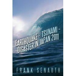 Earthquake - Tsunami - Disaster in Japan 2011 by Frank Senauth, 9781467041669.