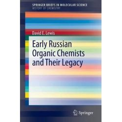 Early Russian Organic Chemists and Their Legacy, Springerbriefs in Molecular Science / Springerbriefs in History of Chemistry by David E. Lewis, 9783642282188.