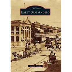 Early San Angelo, Images of America (Arcadia Publishing) by Virginia Noelke, 9780738584768.