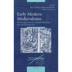 Early Modern Medievalisms, The Interplay Between Scholarly Reflection and Artistic Production by Alicia C. Montoya, 9789004187665.