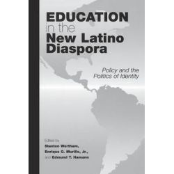 Education in the New Latino Diaspora Policy and the Politics of Identity, Policy and the Politics of Identity by Stanton E.F. Wortham, 9781567506310.