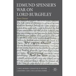 Edmund Spenser's War on Lord Burghley, Early Modern Literature in History by Bruce Danner, 9780230299030.
