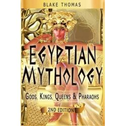 Egyptian Mythology, Gods, Kings, Queens & Pharaohs by Blake Thomas, 9781522895947.