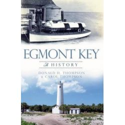 Egmont Key:, A History by Retired High School Social Studies Teacher Donald H Thompson, 9781609497088.