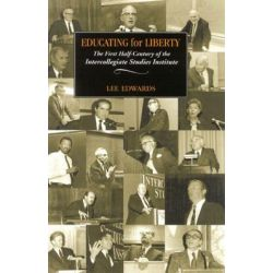 Educating for Liberty, The First Half-Century of the Intercollegiate Studies Institute by Lee Edwards, 9780895260932.