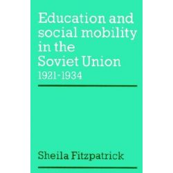 Education and Social Mobility in the Soviet Union 1921-1934, Cambridge Russian, Soviet and Post-Soviet Studies by Sheila Fitzpatrick, 9780521894234.