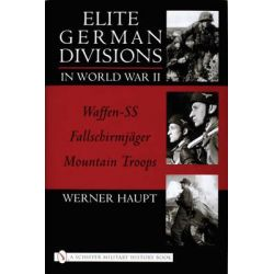Elite German Divisions in World War II, Waffen-SS-Fallschirmjager-Mountain Troops by Werner Haupt, 9780764314322.