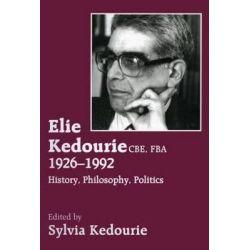 Elie Kedourie, CBE, FBA 1926-1992, History, Philosophy, Politics by Sylvia Kedourie, 9780714644196.