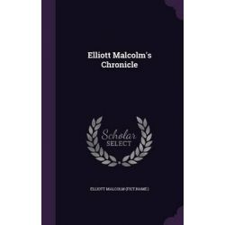 Elliott Malcolm's Chronicle by Elliott Malcolm (Fict Name )., 9781342902788.