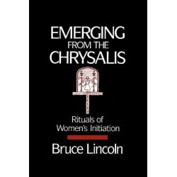 Emerging from the Chrysalis, Rituals of Women's Initiation by Bruce Lincoln, 9780195069105.