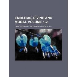 Emblems, Divine and Moral Volume 1-2 by Francis Quarles, 9781231215456.
