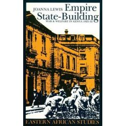Empire State-building, War & Welfare in Kenya 1925-52 by Joanna Lewis, 9780821413982.