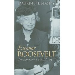 Eleanor Roosevelt, Transformative First Lady by Maurine H. Beasley, 9780700617272.