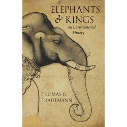 Elephants and Kings, An Environmental History by Thomas R. Trautmann, 9780226264363.