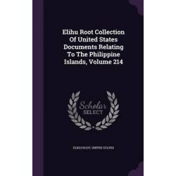 Elihu Root Collection of United States Documents Relating to the Philippine Islands, Volume 214 by Elihu Root, 9781342436733.