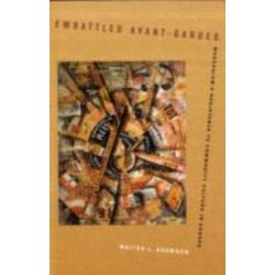 Embattled Avant-Gardes, Modernism's Resistance to Commodity Culture in Europe by Walter L. Adamson, 9780520261532.