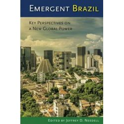 Emergent Brazil, Key Perspectives on a New Global Power by Jeffrey D. Needell, 9780813060675.